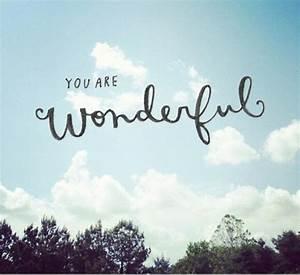 You Are Wonderful Quotes. QuotesGram  Wonderful