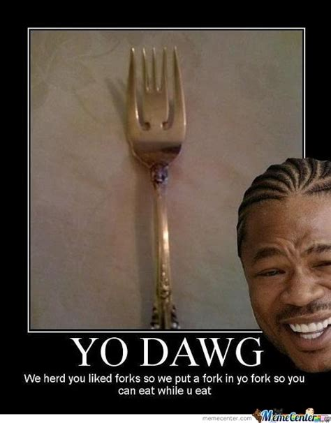Memes Yo - yo dawg memes best collection of funny yo dawg pictures