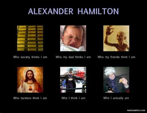 Hamilton Musical Memes - alexander hamilton founding fathers i made america