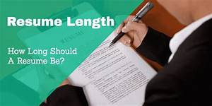Resume Length How Long Should A Resume Be