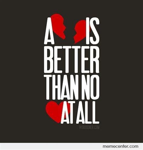 Broken Heart Meme - a broken heart is better than no heart at all by ben meme center