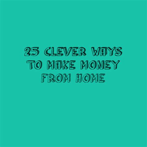 25 Clever Ways To Make Money From Home  Broke In London