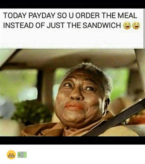 Pay Day Meme - today payday sou order the meal instead of just the sandwich funny meme on sizzle