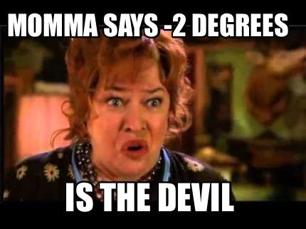 2 Photo Meme Generator - meme creator momma says 2 degrees is the devil meme generator at memecreator org
