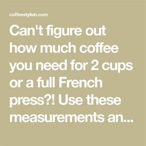 Water for french press coffee should be heated to 195°f. Can't figure out how much coffee you need for 2 cups or a full French press?! Use these ...