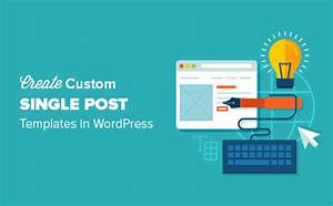 how to create custom single post templates in wordpress With wordpress single post page template