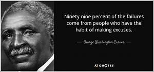 George Washington Carver quote: Ninety-nine percent of the ...