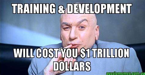 Training Meme - training development will cost you 1 trillion dollars dr evil meme aussie memes