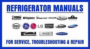 Refrigerator Service Repair Manual And Owners Manuals