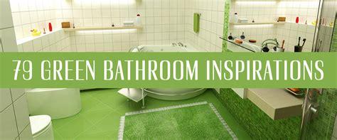 79 Green Bathrooms Design Ideas