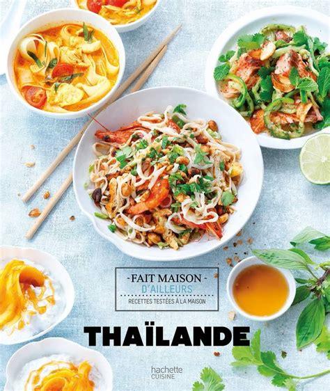 thailande cuisine livre thaïlande feller hachette pratique