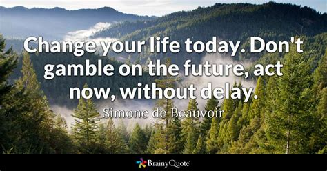 change  life today dont gamble   future act