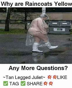 Why Are Raincoats Yellow Any More Questions? ~Tan Legged Juliet~ ud83dudca5ud83dudca5LIKE TAG SHAREud83dudca5ud83dudca5 | Meme on me.me