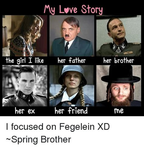 Fegelein Meme - my love story the girl i like her father her brother her ex her friend me i focused on fegelein