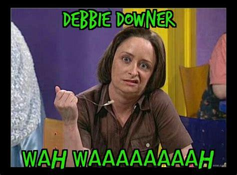 Debbie Downer Meme - debbie downer memes i made pinterest debbie downer and memes