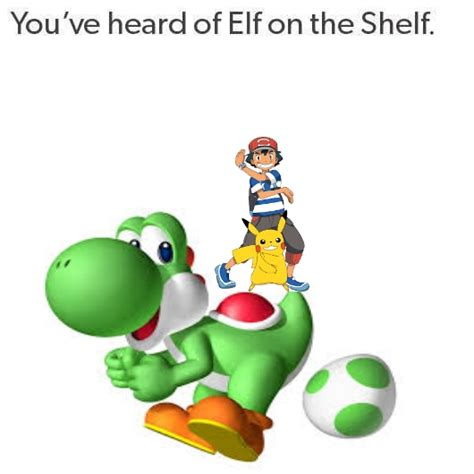 You Ve Heard Of Elf On The Shelf Memes - you have heard of elf on the shelf get ready for satoshi on the yoshi you ve heard of the