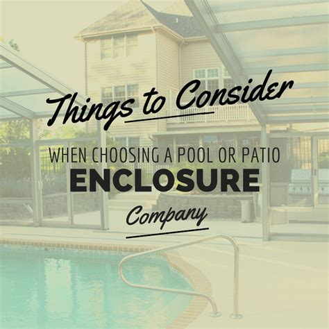 Things To Consider When Choosing A Pool Or Patio Enclosure