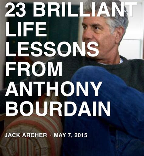 Travel is about the gorgeous feeling of teetering in. 23 Brilliant Life Lessons From Anthony Bourdain   Anthony bourdain quotes, Life lessons, Life