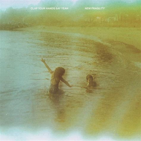 Clap Your Hands Say Yeah: New Fragility. Norman Records UK