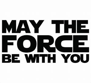 STAR WARS - May The Force Be With You Sticker / Decal