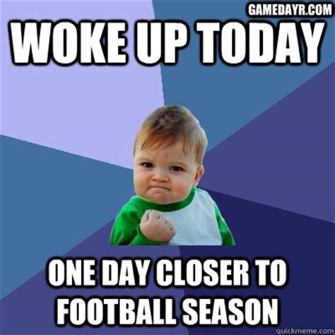 Football Season Meme - woke up today one day closer to football season gamedayr com success kid quickmeme