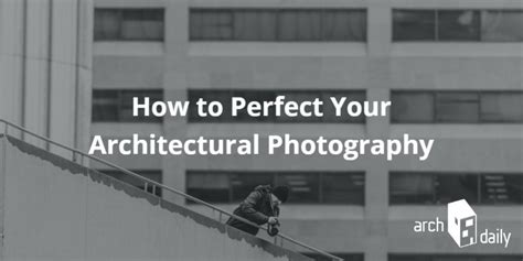 10 Tips To Perfect Your Architectural Photography