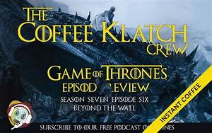 Game Of Thrones S7 E5 : got instant coffee s7 e6 beyond the wall coffee klatch crew ~ Medecine-chirurgie-esthetiques.com Avis de Voitures