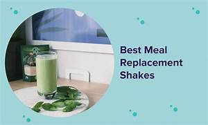 The Best Meal Replacement Shakes In 2020  Reviews  U0026 Guide