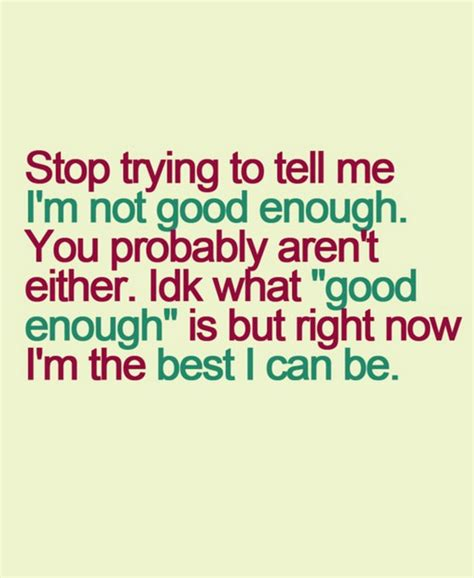 Youre Not Good Enough For Me Quotes