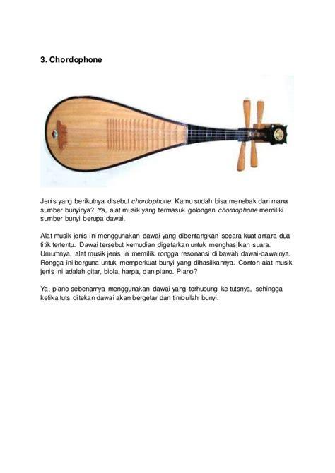 Cara memainkan alat musik ini yaitu dipukul dengan mengguanakan stik kayu yang ujungnya dibalut kain. Alat Musik Berdasarkan Sumber Bunyinya