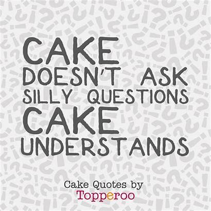 Cake Quotes Questions Silly Ask Funny Doesn