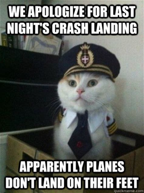 Crash Meme - we apologize for last night s crash landing apparently planes don t land on their feet captain