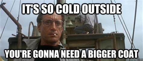 It S So Cold Meme - it s so cold outside you re gonna need a bigger coat jaws pun quickmeme