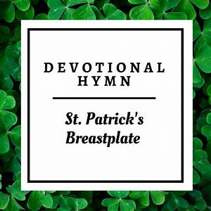 St. Patrick's Breastplate - Traditional Catholic Living