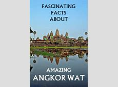 Fascinating Facts about Amazing Angkor Wat