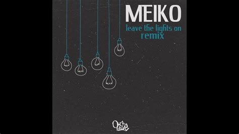Meiko Leave The Lights On by Meiko Leave The Lights On Onceileave