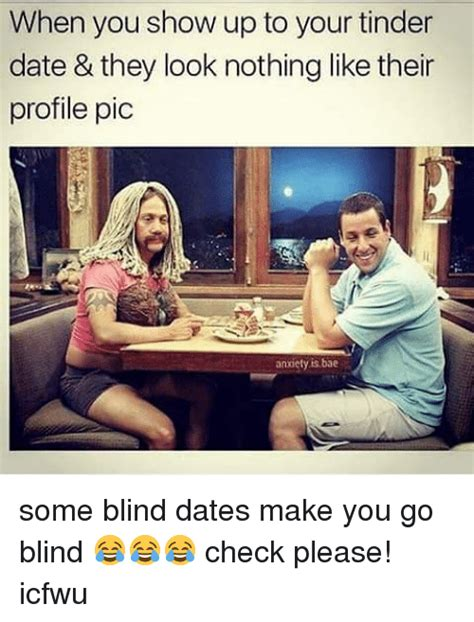 what to do when your goes blind when you show up to your tinder date they look nothing