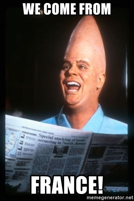 Meme France - we come from france coneheads meme generator