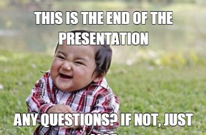 This Is The End Meme - meme maker this is the end of the presentation any questions if no just clap