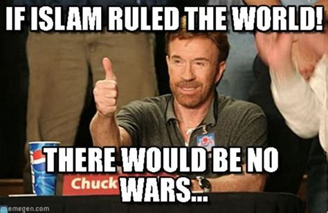 Meme Islam - if islam ruled the world there would be no war atheism know your meme