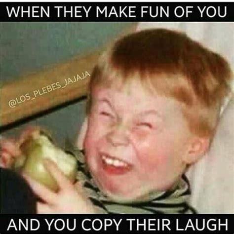 Make Funny Memes - when they make fun of you and you copy their laugh laugher is the best medicine pinterest