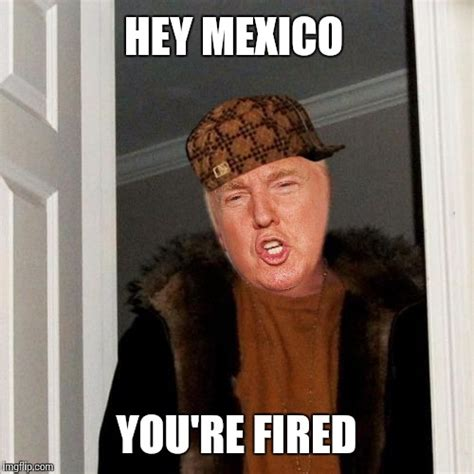 You Re Fired Meme - image tagged in memes scumbag steve trump imgflip