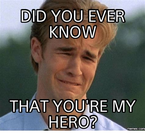 Hero Meme - did you ever know that youre my hero com hero meme on sizzle
