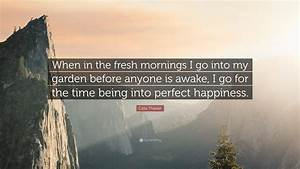 "Celia Thaxter Quote: ""When in the fresh mornings I go into ..."