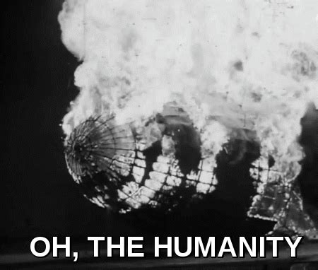 Oh The Humanity Meme - animated gif