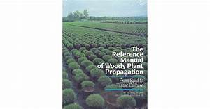 The Reference Manual Of Woody Plant Propagation  From Seed