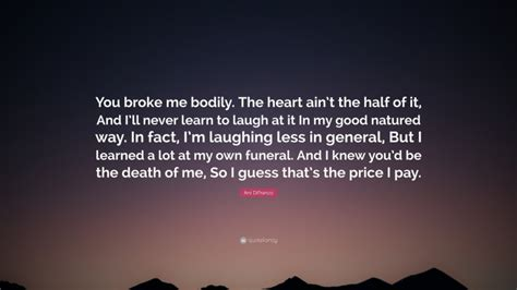 """Ani DiFranco Quote: """"You broke me bodily. The heart ain't ..."""