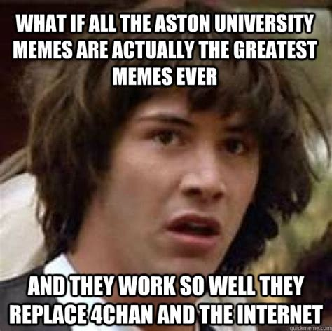 Quick Memes - what if all the aston university memes are actually the greatest memes ever and they work so