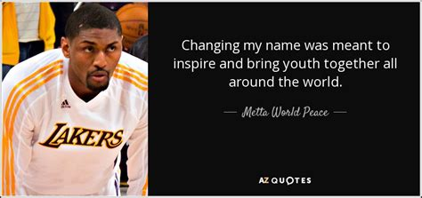 metta world peace quote changing    meant