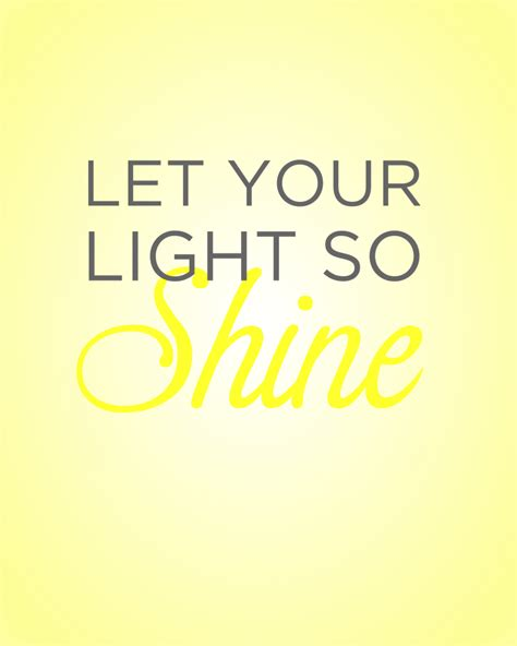 Let Your Light So Shine Quotes